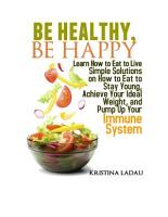 Be Healthy  Be Happy  Learn how to eat to live  PDF