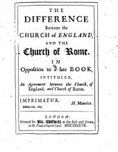 The Difference Between the Church of England, and the Church of Rome: In Opposition to a Late Book, Intituled, An Agreement Between the Church of England, and Church of Rome
