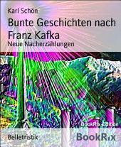 Bunte Geschichten nach Franz Kafka: Neue Nacherzählungen