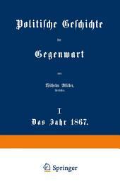 Politische Geschichte der Gegenwart: I. Das Jahr 1867