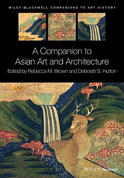 A Companion to Asian Art and Architecture PDF