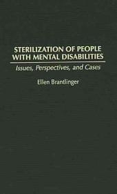 Sterilization of People with Mental Disabilities: Issues, Perspectives, and Cases