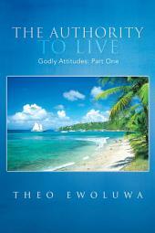 The Authority to Live: Godly Attitudes
