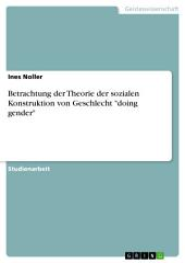 """Betrachtung der Theorie der sozialen Konstruktion von Geschlecht """"doing gender"""""""