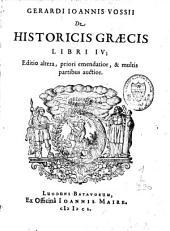 Gerardi Joannis Vossii De historicis graecis libri IV