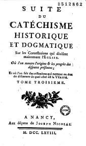 Catéchisme historique et dogmatique, sur les contestations qui divisent maintenant l'Eglise, où l'on montre l'origine & le progrès des disputes présentes, et où l'on fait des réflexions qui mettent en état de discerner de quel côté est la vérité