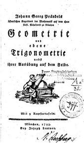 Johann Georg Prändels öffentlichen Repetitors der Mathematik auf dem churfürstl. Schulhause zu München Geometrie und ebene Trigonometrie nebst ihrer Ausübung auf dem Felde
