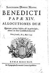 Allocutiones duae, in Consist secr. feria 2da die 5ta Maji 1749 habitae, prima de Jubilaeo iminenti. Altera de Concordia temporali inter sedem Rom. et rempublicam Venetam