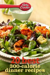 Betty Crocker 20 Best 300-Calorie Dinner Recipes