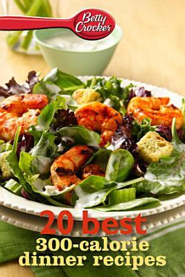Betty Crocker 20 Best 300 Calorie Dinner Recipes PDF