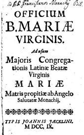 Officium B. Mariae Virginis: Ad usum Maioris Congregationis Latinae Beatae Virginis Mariae Matris propitiae ab Angelo Salutatae Monachii