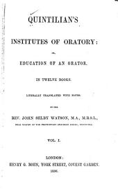 Quintilian's Institutes of Oratory: Or, Education of an Orator. In Twelve Books. Literally Tr. with Notes, Volume 1