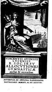 Vincentii Guinisii Lucensis e Soc. Iesu allocutiones gymnasticae: auctae et recensitae