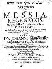 De Messia, rege Sionis, eoque iusto & salvatore &c. dissertatio