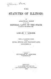 The Statutes of Illinois: An Analytical Digest of All the General Laws of the State in Force at the Present Time. 1818 to 1868