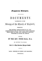 Fragmenta Liturgica: Documents, Illustrative of the Liturgy of the Church of England, Exhibiting the Several Emendations of It, and Substitutions for It, that Have Been Proposed from Time to Time, and Partially Adopted, Whether at Home Or Abroad, Volume 1