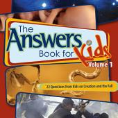 The Answers Book for Kids Volume 1: Questions on Creation and the Fall