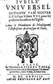 Jubilé universel octroyé par ... le Pape Urbain VIII. pour les présentes necessitez de l'Eglise. (23 Mars, 1634); avec le mandement de ... l'illustrissime Archevesque de Paris (J. F. P. Gondy).