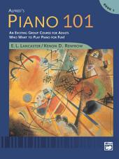 Alfred's Piano 101, Book 1: An Exciting Group Course for Adults Who Want to Play Piano for Fun!, Book 1