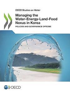 OECD Studies on Water Managing the Water Energy Land Food Nexus in Korea Policies and Governance Options PDF