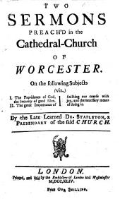 Two sermons on Rom. viii. 28 and on Acts xx. 24 formerly preach'd in the cathedral-church of Worcester. By a late Prebendary of the said Church i.e. Miles Stapylton