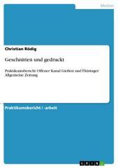 Geschnitten und gedruckt: Praktikumsbericht Offener Kanal Gießen und Thüringer Allgemeine Zeitung