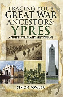 Tracing your Great War Ancestors  Ypres PDF