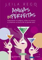 Amigas imperfeitas: Inseparáveis na alegria, unidas na tristeza e cúmplices na busca de um grande amor - 2a edição