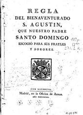 Regla del bienaventurado S. Agustin que nuestro padre Santo Domingo escogió para sus frayles y sorores