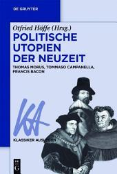 Politische Utopien der Neuzeit: Thomas Morus, Tommaso Campanella, Francis Bacon