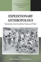 Expeditionary Anthropology: Teamwork, Travel and the ''Science of Man''