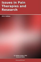 Issues in Pain Therapies and Research: 2011 Edition