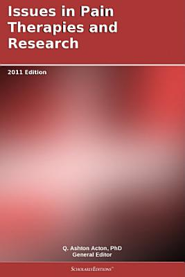 Issues in Pain Therapies and Research  2011 Edition PDF