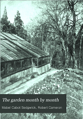 The garden month by month: describing the appearance, color, dates of bloom and cultivation of all desirable, hardy plants for the formal or wild garden, with additional lists of aquatics, vines, etc
