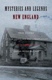 Mysteries and Legends of New England: True Stories of the Unsolved and Unexplained