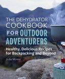 The Dehydrator Cookbook for Outdoor Adventurers Book