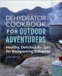 The Dehydrator Cookbook for Outdoor Adventurers Book