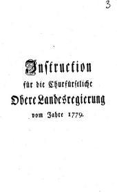 Instruction für die churfürstliche Obere Landesregierung vom Jahre 1779