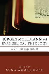 Jurgen Moltmann and Evangelical Theology: A Critical Engagement