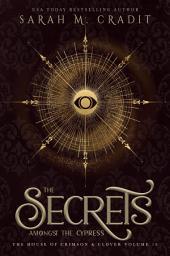 The Secrets Amongst the Cypress: The House of Crimson & Clover Volume 8