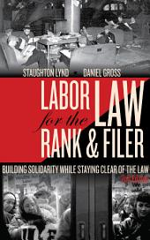 Labor Law for the Rank & Filer: Building Solidarity While Staying Clear of the Law, Edition 2