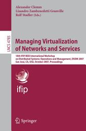 Managing Virtualization of Networks and Services: 18th IFIP/IEEE International Workshop on Distributed Systems: Operations and Management, DSOM 2007, San José, CA, USA, October 29-31, 2007, Proceedings