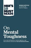 HBR s 10 Must Reads on Mental Toughness  with bonus interview  Post Traumatic Growth and Building Resilience  with Martin Seligman   HBR s 10 Must Reads  PDF