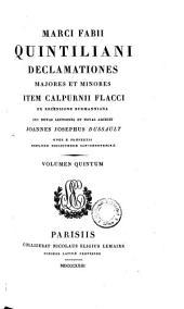 Declamationes Majores Et Minores Item Calpurnii Flacci Ex Recensione Burmanniana ... Et Notas Adjecit Joannes Josephus Dussault ... Volumen Quintum: Quintilianus, Marcus Fabius : 5