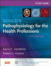 Study Guide for Gould's Pathophysiology for the Health Professions: Edition 5