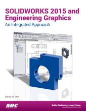 SOLIDWORKS 2015 and Engineering Graphics: An Integrated Approach