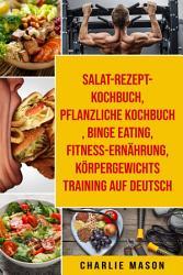 Salat Rezept Kochbuch   pflanzliche Kochbuch   Binge Eating   Fitness Ern  hrung   K  rpergewichtstraining Auf Deutsch PDF