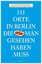 111 Orte in Berlin, die man gesehen haben muss: Reiseführer, Ausgabe 5