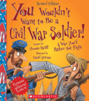 You Wouldn t Want to be a Civil War Soldier  PDF