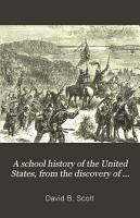 A School History of the United States  from the Discovery of America to the Year 1877 PDF